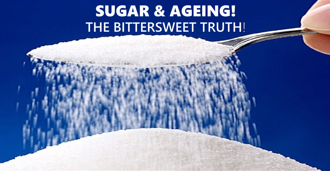 SUGAR & AGEING: THE BITTERSWEET TRUTH!